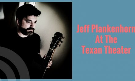 Jeff Plankenhorn at the Texan Theater – July 7, 2017