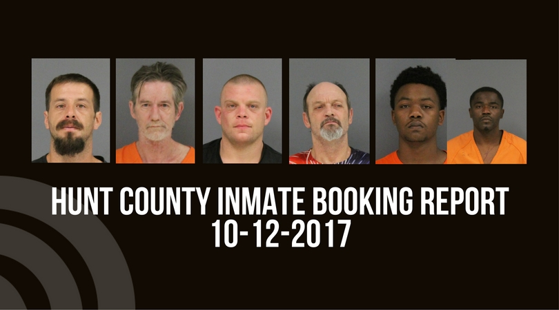 Hunt County Sheriff Inmate Booking Report – October 12, 2017