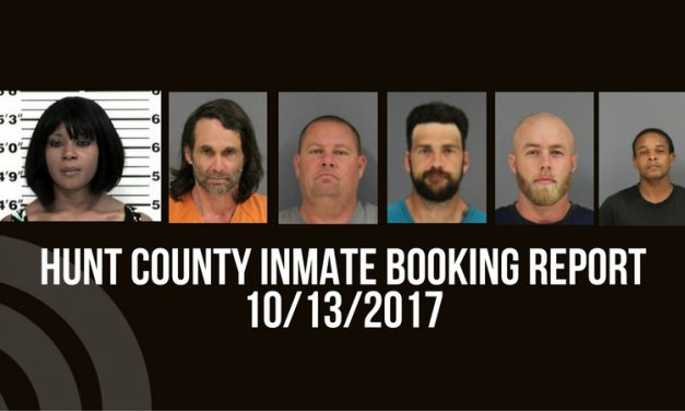 Hunt County Sheriff Inmate Booking Report – October 13, 2017