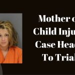 Trial set for mother of 4-year-old in child injury case