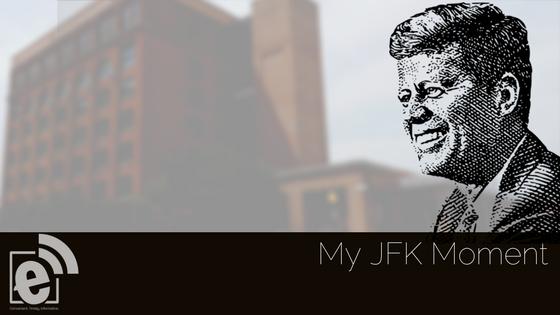 My JFK Moment – Friday, Nov. 22, 1963