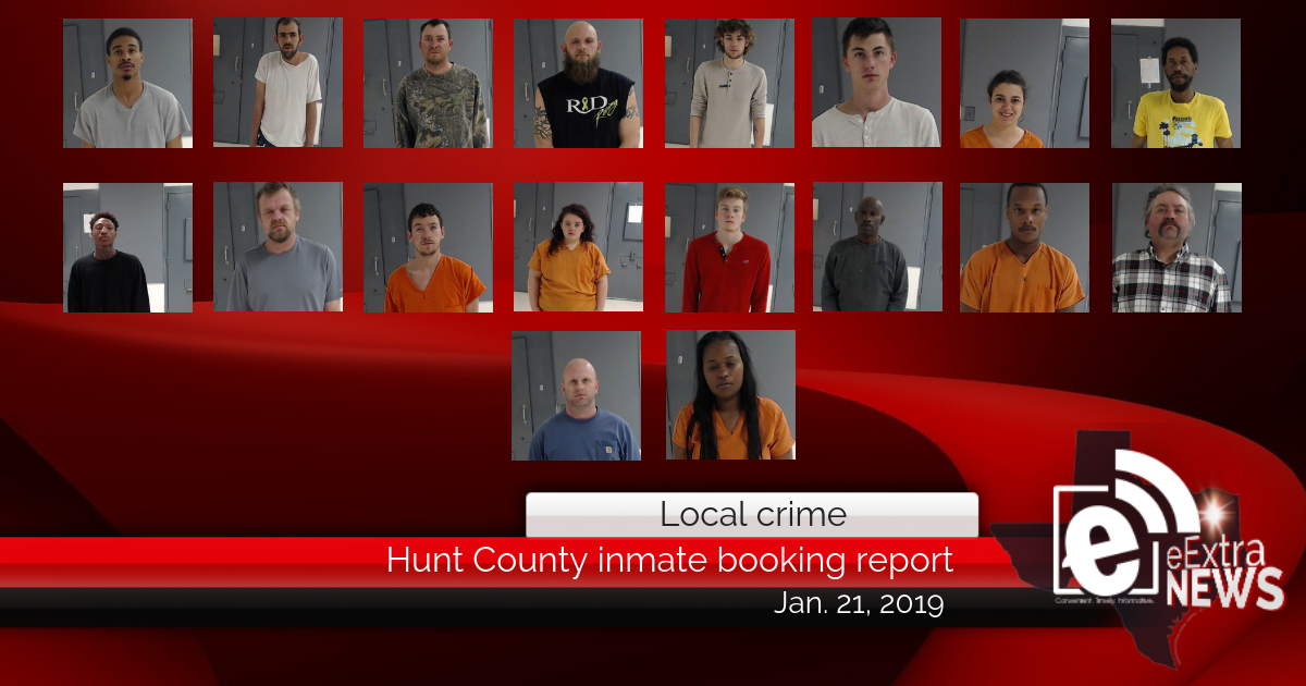 Hunt County inmate booking report || January 21, 2019