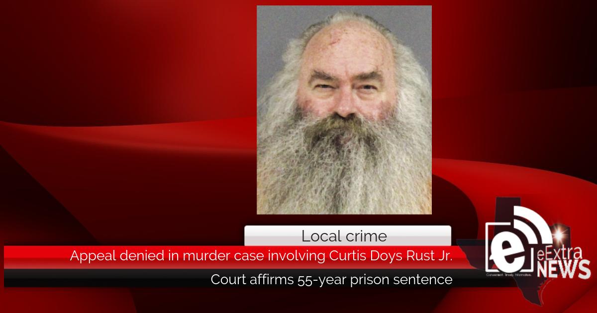 Appeal denied in murder case involving Curtis Doys Rust Jr.