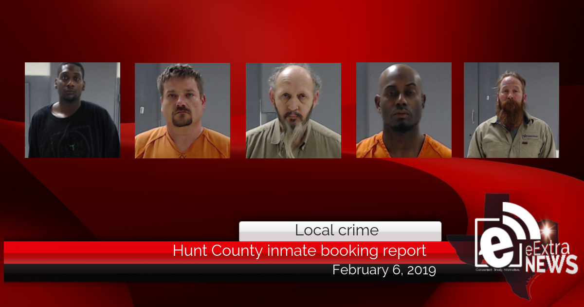 Hunt County inmate booking report || February 6, 2019