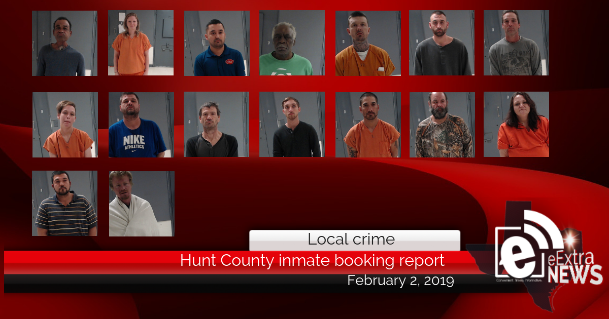 Hunt County inmate booking report || February 2, 2019