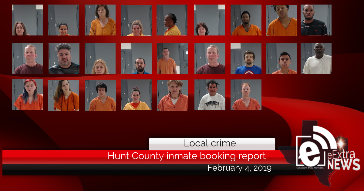 Hunt County inmate booking report || February 4, 2019