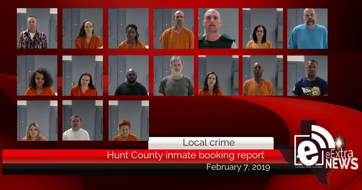 Hunt County inmate booking report || February 7, 2019