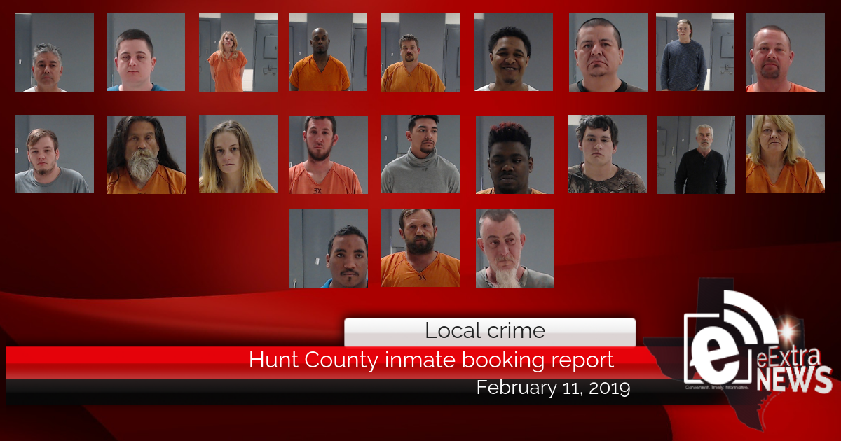 Hunt County inmate booking report || February 11, 2019