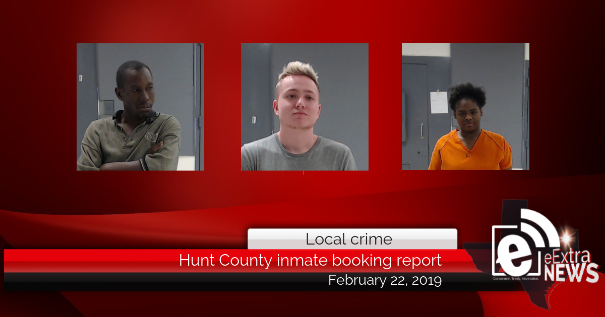 Hunt County inmate booking report    February 22, 2019