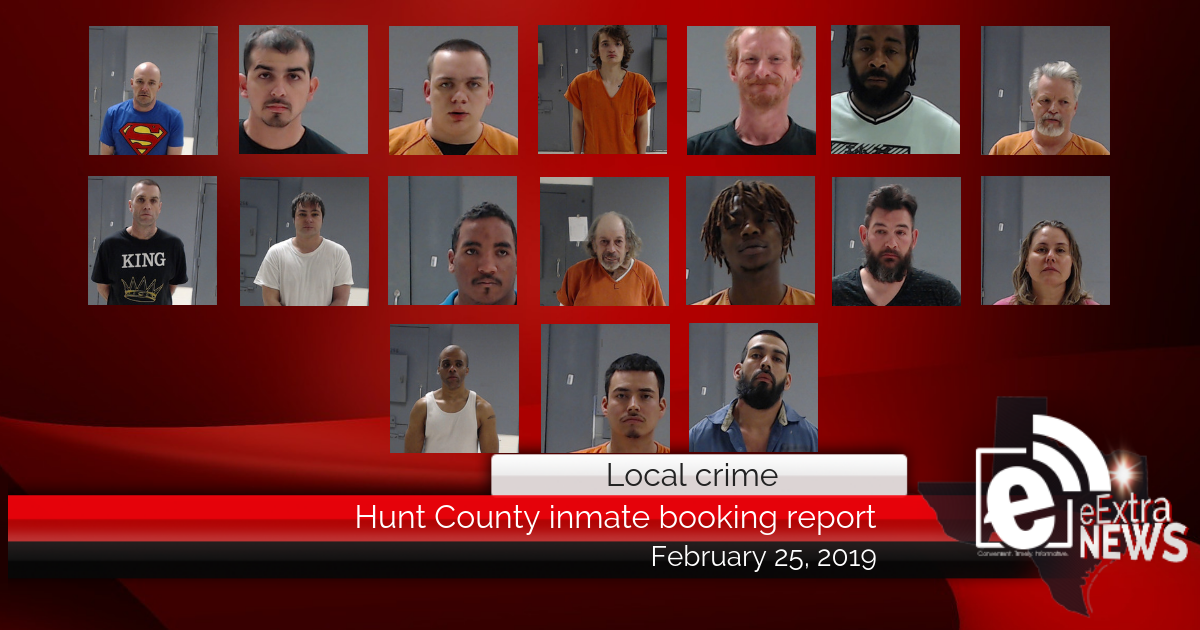 Hunt County inmate booking report || February 25, 2019