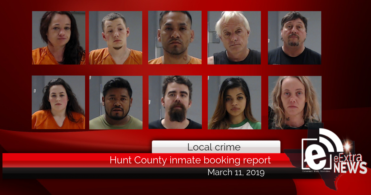 Hunt County inmate booking report || March 11, 2019