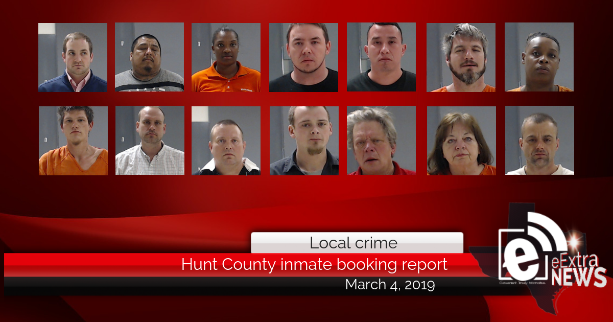 Hunt County inmate booking report || March 4, 2019