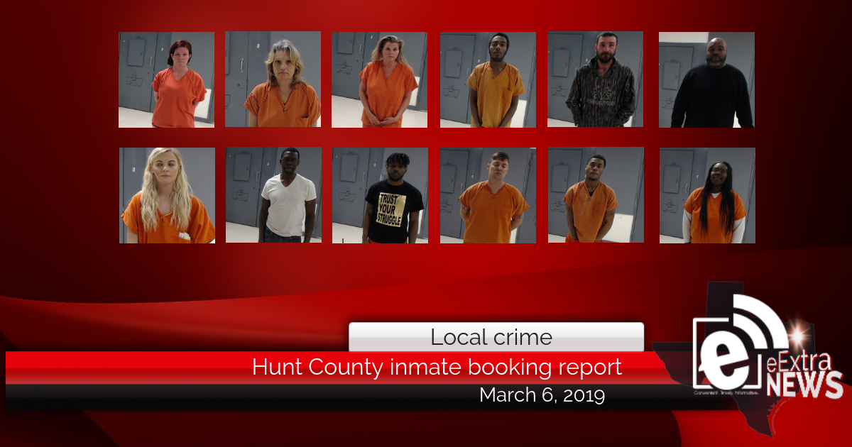 Hunt County inmate booking report || March 6, 2019
