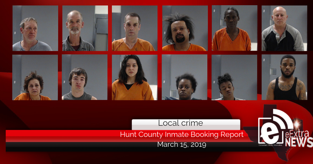 Hunt County inmate booking report || March 15, 2019