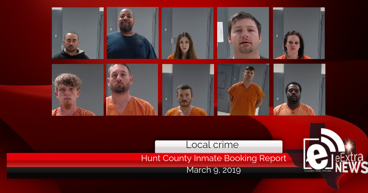 Hunt County inmate booking report || March 9, 2019