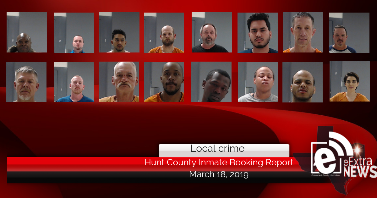 Hunt County inmate booking report    March 18, 2019