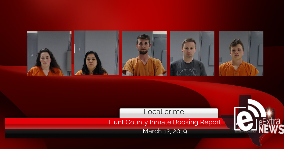 Hunt County inmate booking report || March 12, 2019