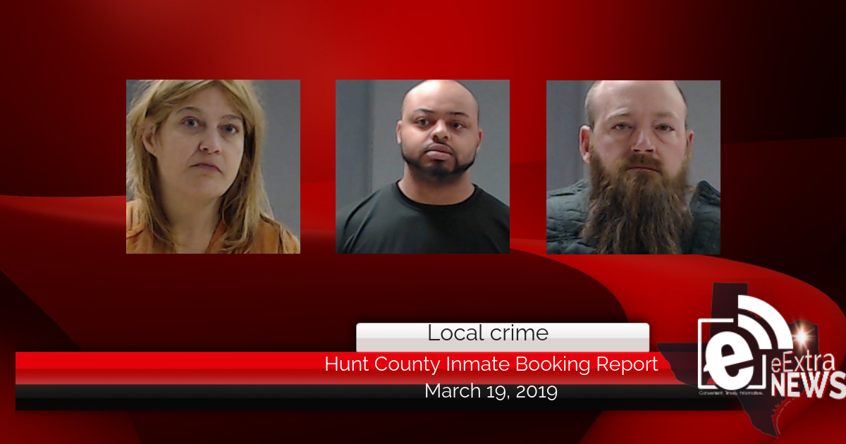 Hunt County inmate booking report    March 19, 2019