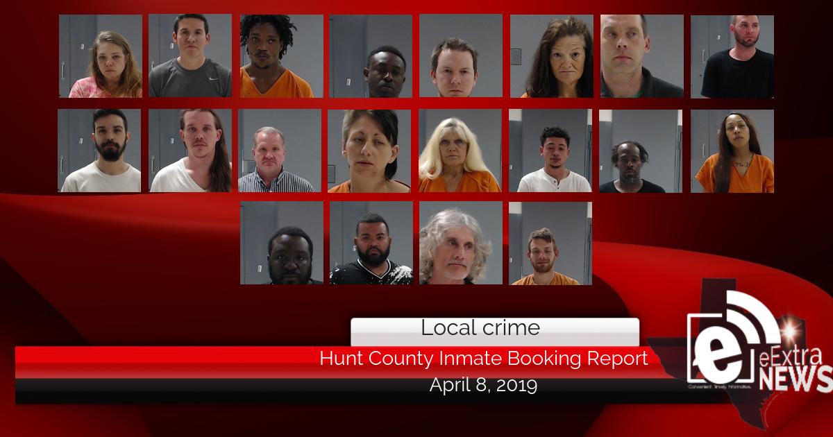 Hunt County inmate booking report || April 8, 2019